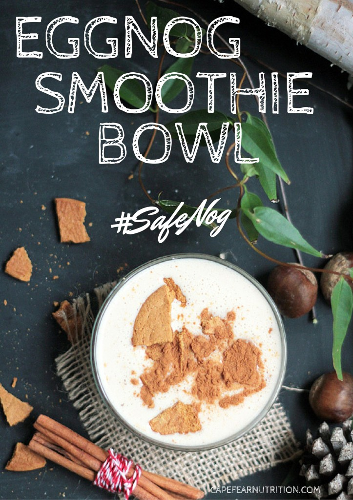 Eggnog Smoothie Bowl, #safenog via cape fear nutrition